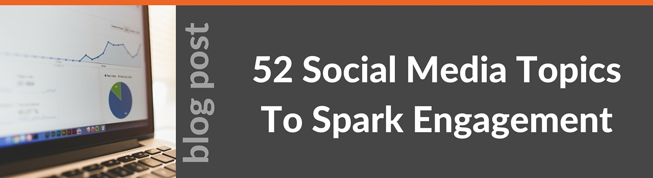 52 Social Media Topics To Engage With Your Fans