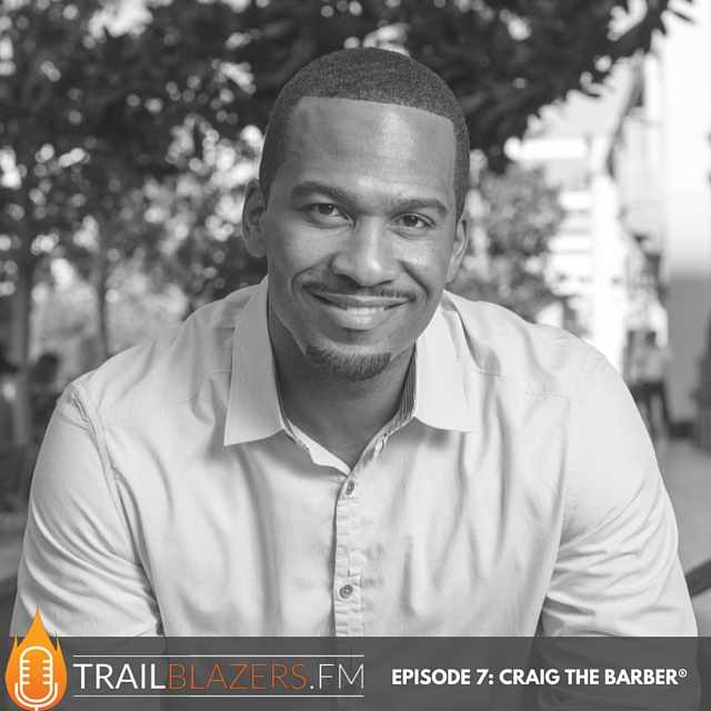 TB 07: Craig The Barber® on Pursuing Your Passion in Life