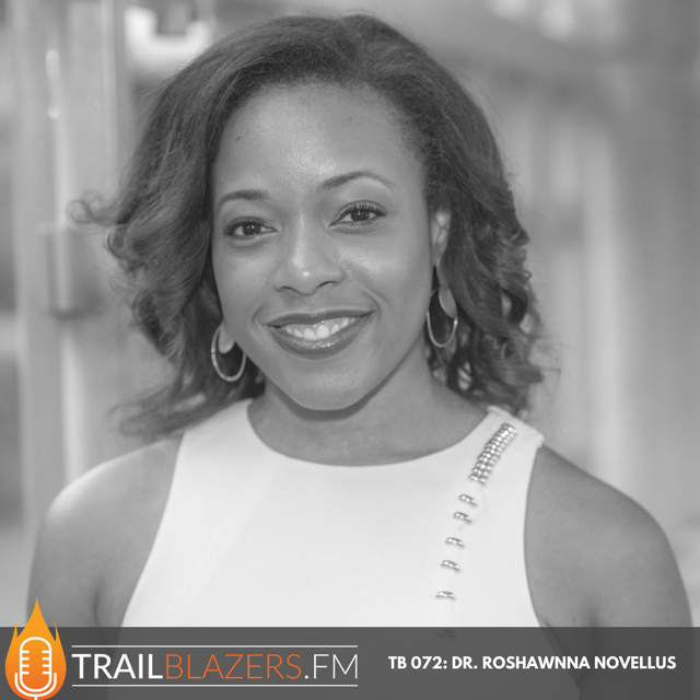 TB 072: From Founder to Author to Podcaster to Event Creator, Dr. Roshawnna Novellus Turns Women Into Leaders and Entrepreneurs