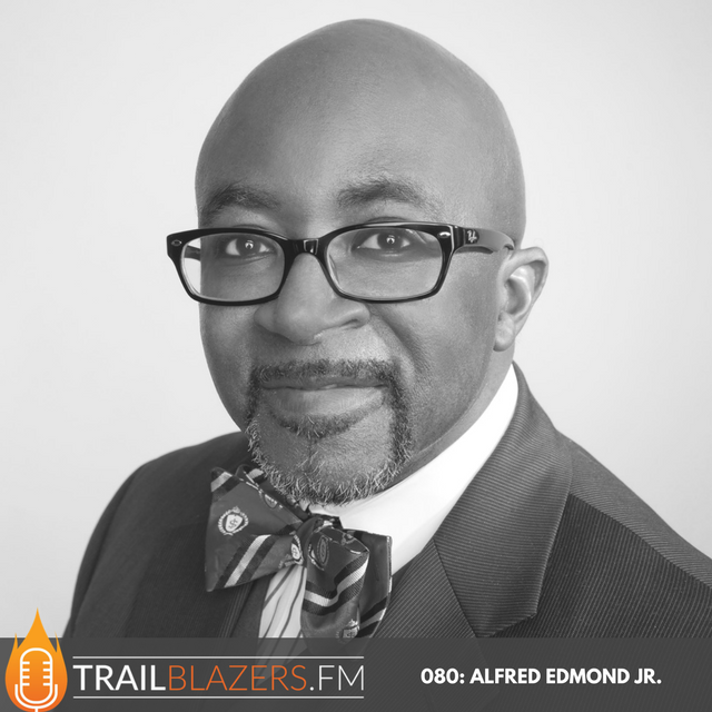 080: Celebrating Black Men for Their Excellence and Leadership with Alfred Edmond Jr