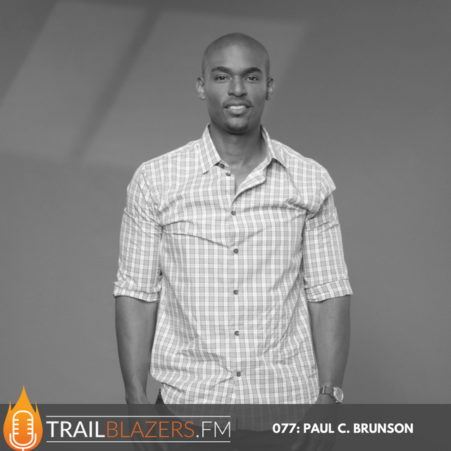 077: The Lessons Fatherhood, Marriage, Relationships, and Entrepreneurship Taught Paul Carrick Brunson!
