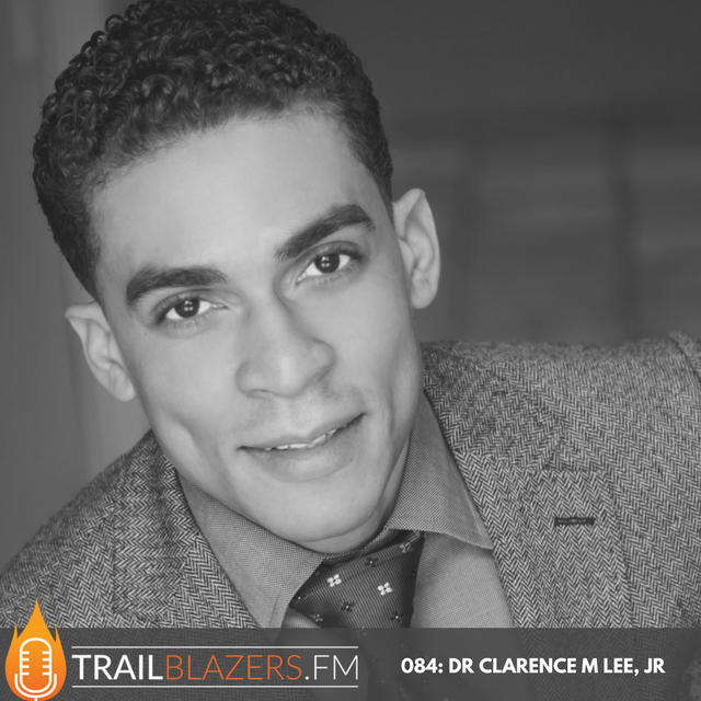 084: Creating a mindset that persists and beats those things that make us quit w/ Dr. Clarence Lee Jr.