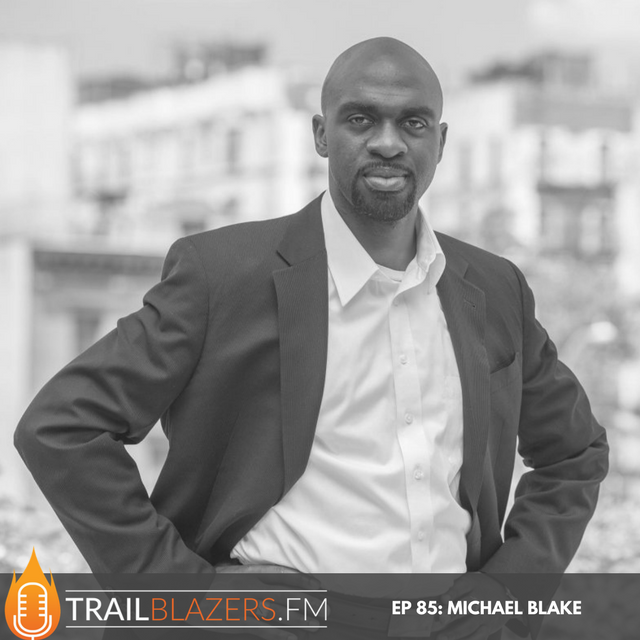 085: Becoming a Change Maker with Assemblyman Michael Blake